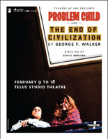 Theatre at UBC Study Guide for Problem Child and The End of Civilization